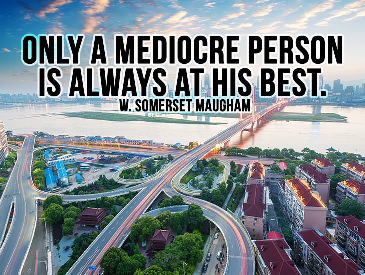 Only a Mediocre Person is Always at His Best