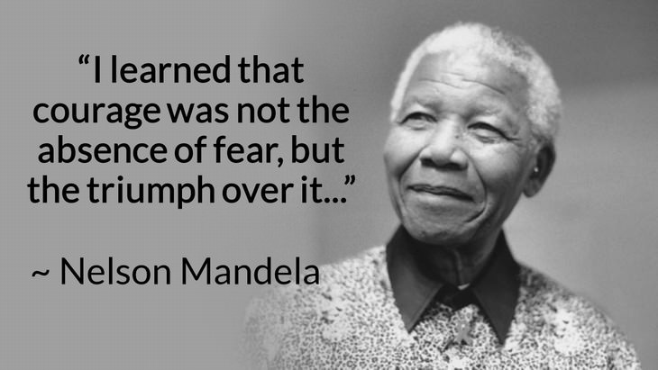 """courage inspiring quotes """"I learned that courage was not the absence of fear, but the triumph over it. The brave man is not he who does not feel afraid, but he who conquers that fear."""" (Nelson Mandela)"""