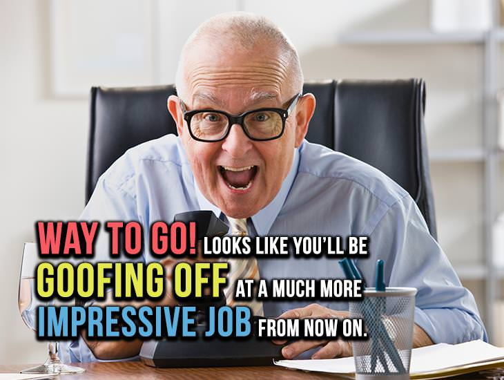 You'll Be Goofing Off at a Much More Impressive Job