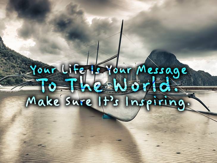Your Life Is Your Message To The World.