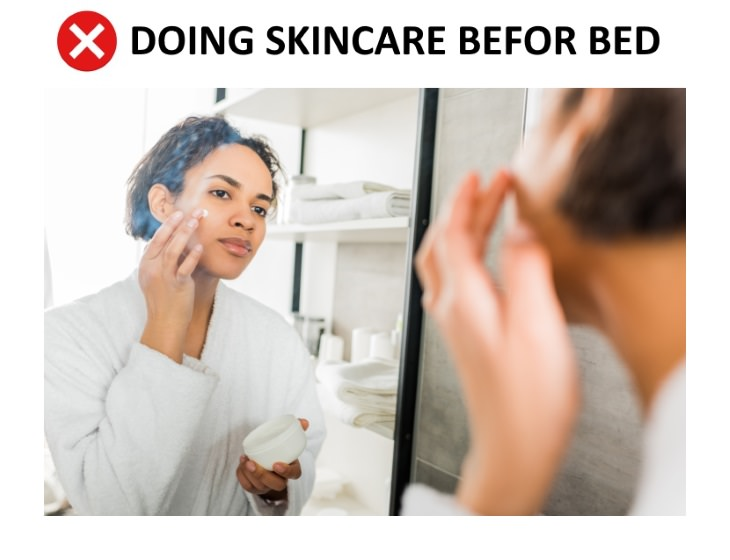 skincare mistakes Applying Skincare Right Before Bed