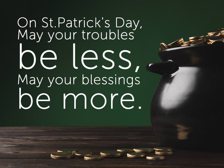 May Your Troubles Be Less, May Your Blessings Be More. Happy St.Patrick's Day!