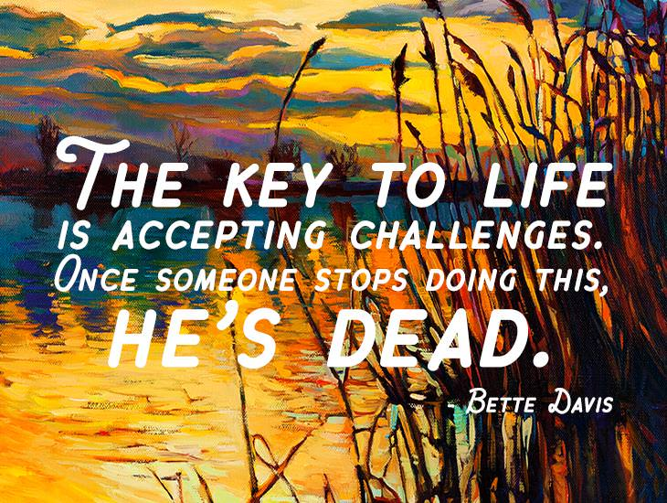 The Key To Life is Accepting Challenges