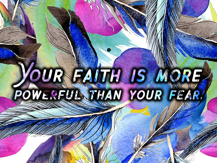 Your Faith Is More Powerful Than Your Fear