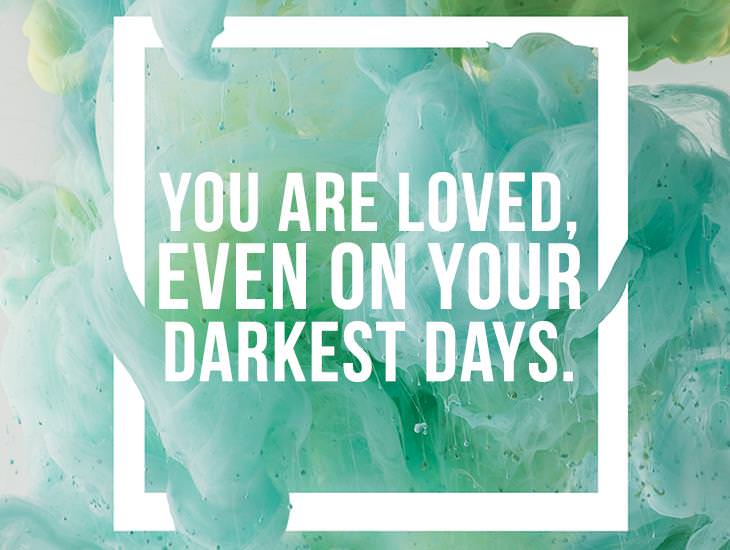 You Are Loved, Even On Your Darkest Days