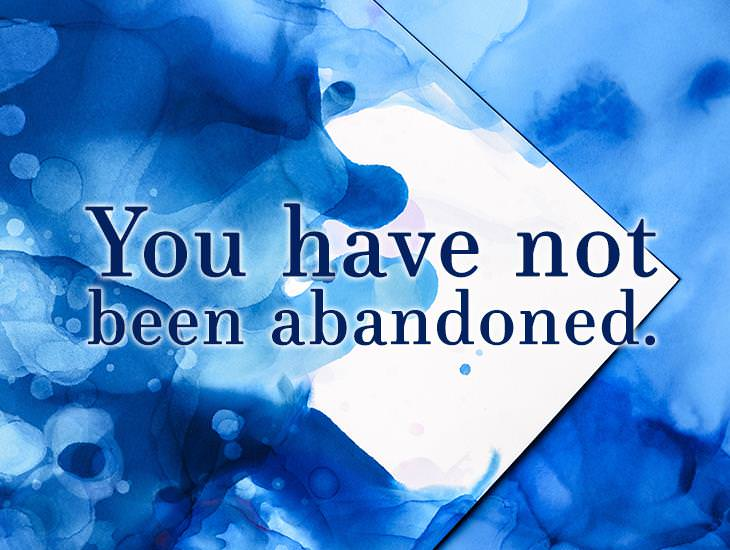 You Have Not Been Abandoned