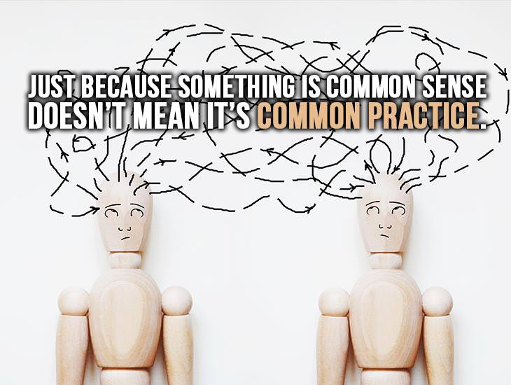 Common Sense Doesn't Mean It's Common Practice
