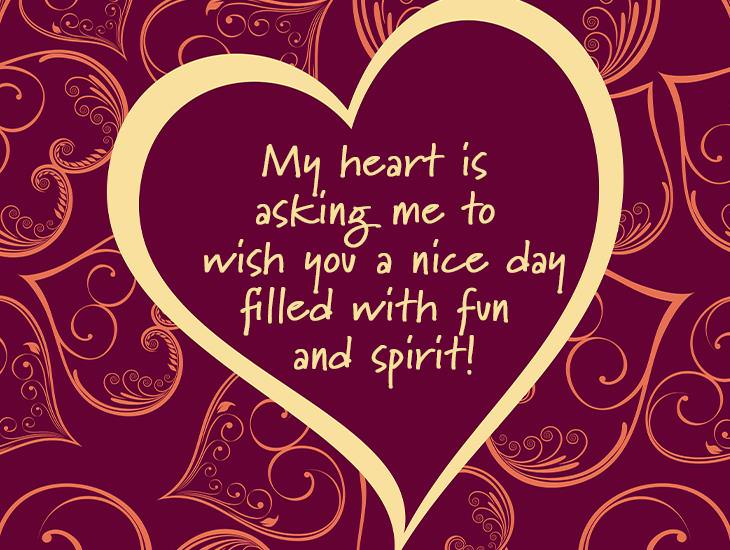 My Heart Is Asking Me To Wish You A Nice Day