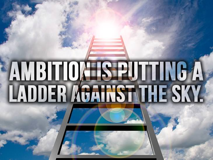 Ambition Is Putting A Ladder Against The Sky