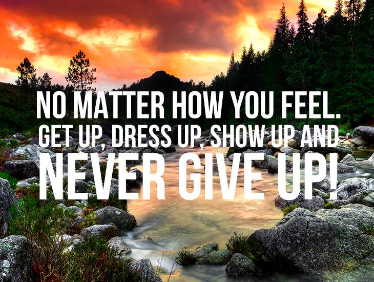 Get Up, Dress Up, Show Up and Never Give Up!
