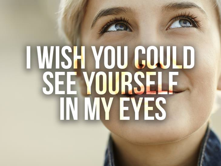 I Wish You Could See Yourself In My Eyes