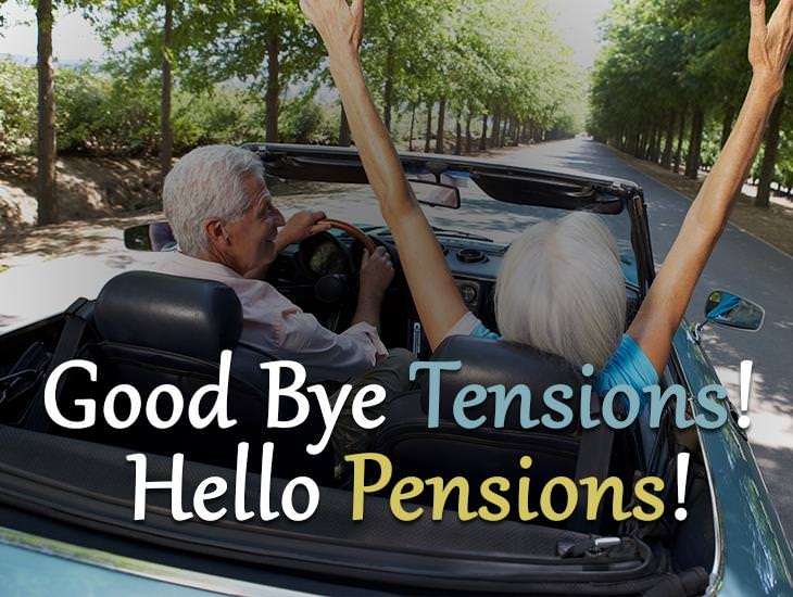 Good Bye Tensions! Hello Pensions!
