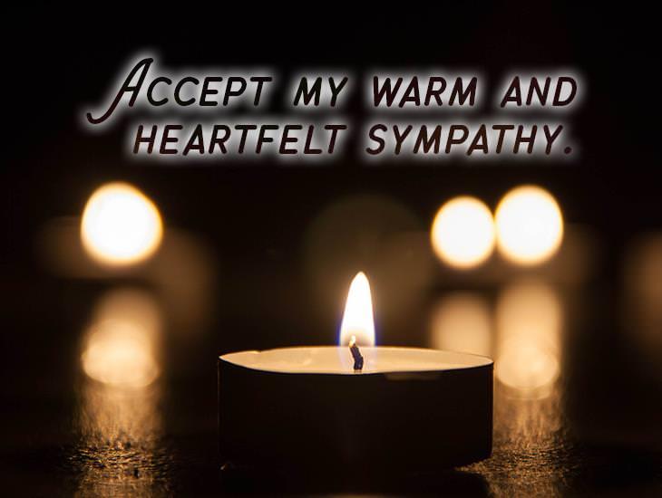 Accept My Warm And Heartfelt Sympathy.