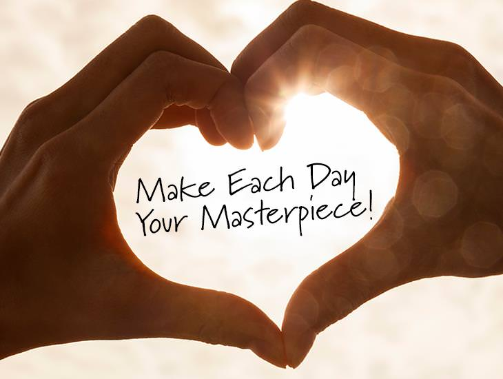 Make Each Day Your Masterpiece!