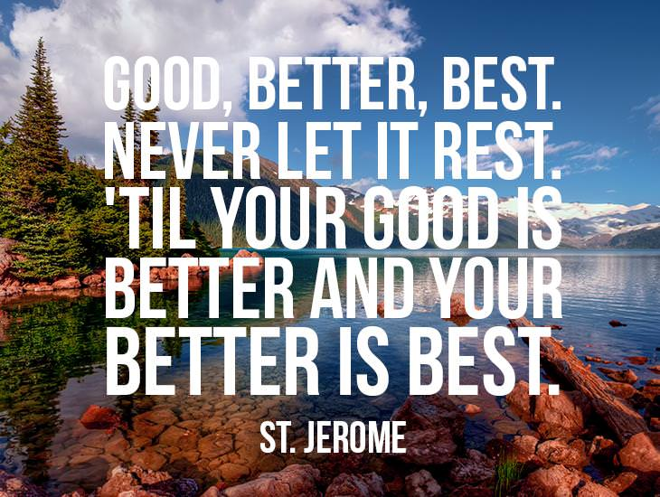 Good, Better, Best. Never Let It Rest.