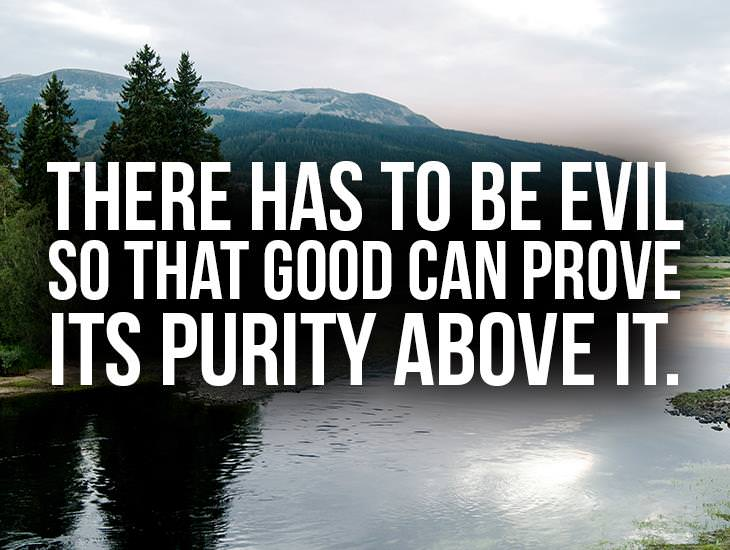 There Has To Be Evil So That Good Can Prove Its Purity