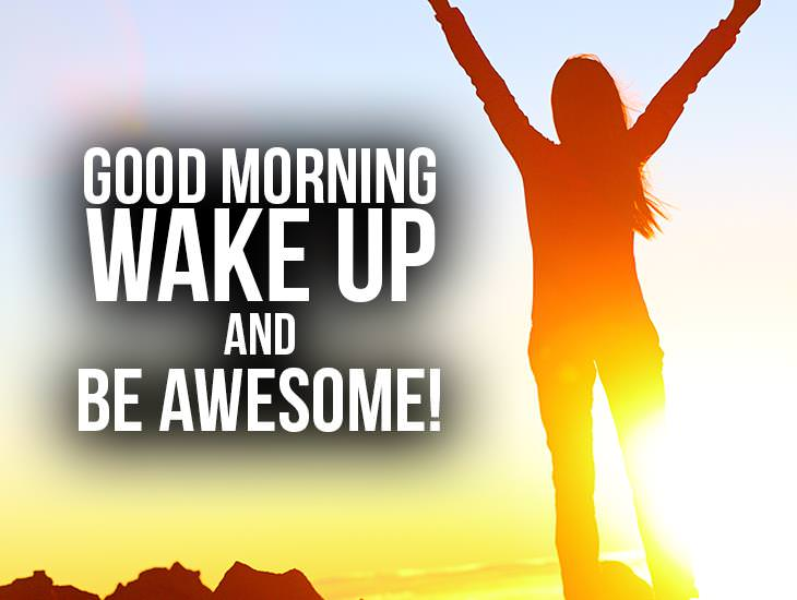 Good Morning Wake Up And Be Awesome!