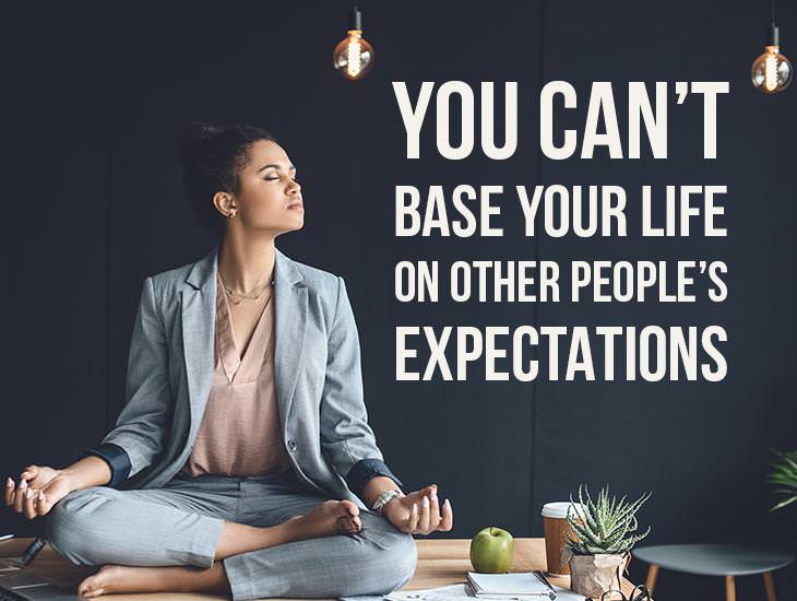 You Can't Base Your Life On Other People's Expectations