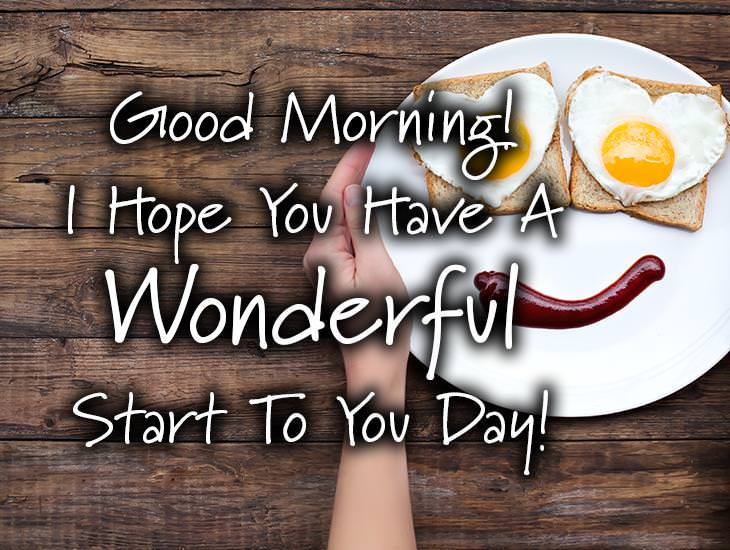 Good Morning! I Hope You Have A Wonderful Start To You Day!