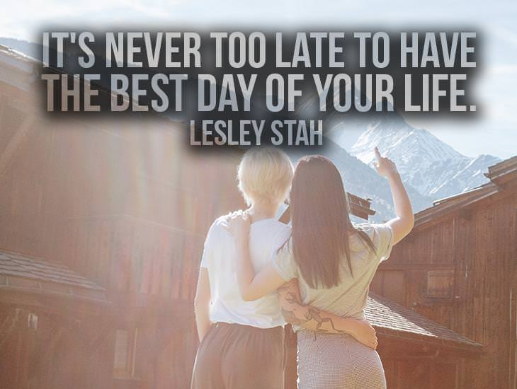 It's Never Too Late To Have The Best Day Of Your Life