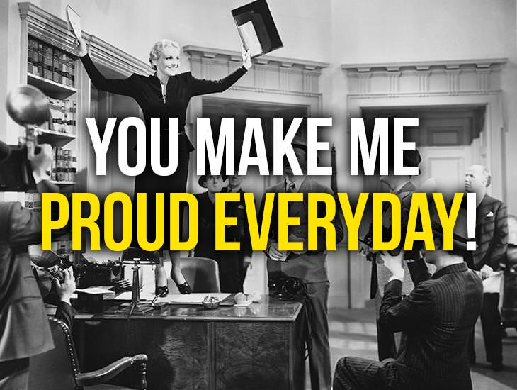 You Make Me Proud Everyday!