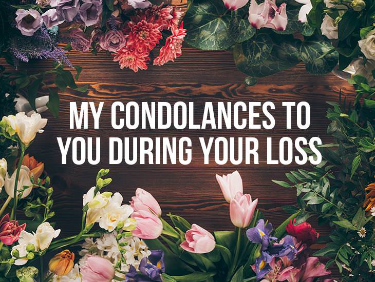 My Condolences To You During Your Loss