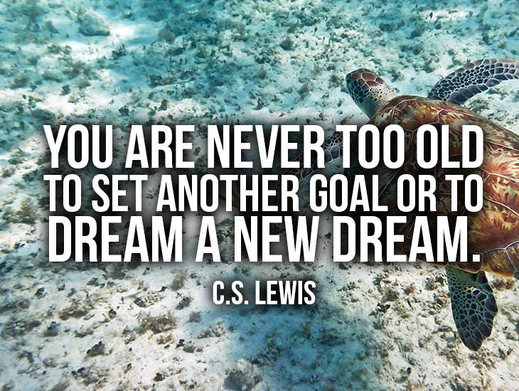 You Are Never Too Old To Set Another Goal