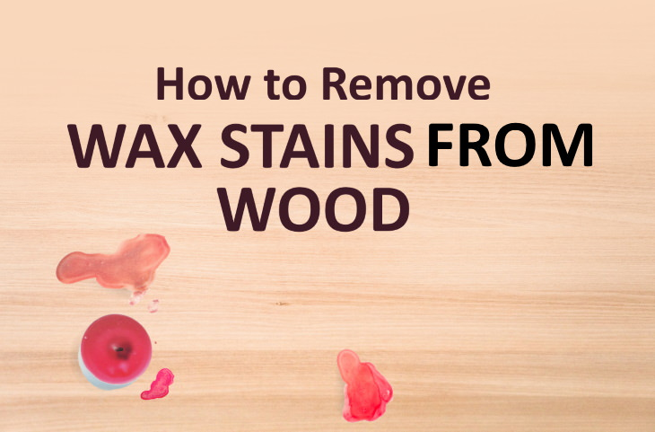wax stains How to Get Rid of Wax Stains on Wood