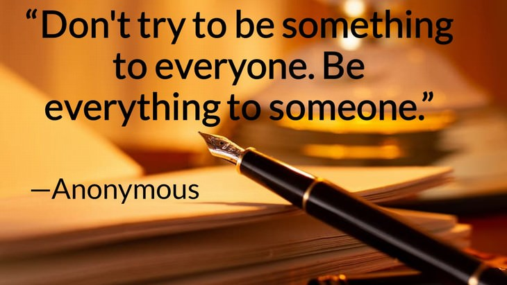 "11 Romantic Quotes to Revive Your Love ""Don't try to be something to everyone. Be everything to someone."" —Anonymous"