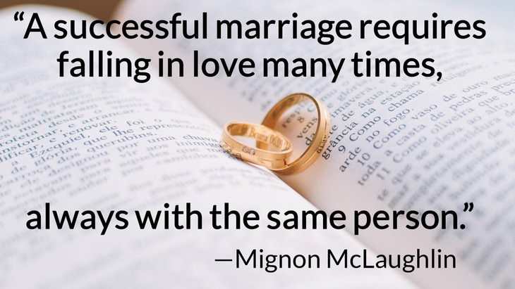 "11 Romantic Quotes to Revive Your Love ""A successful marriage requires falling in love many times, always with the same person."" —Mignon McLaughlin"
