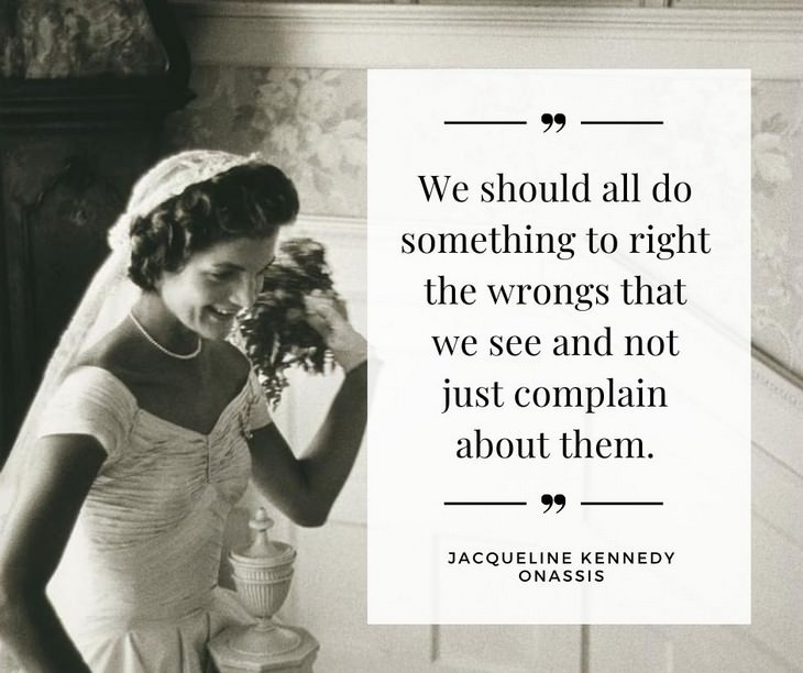 Jackie Kennedy Onassis Quotes, We should all do something to right the wrongs that we see and not just complain about them