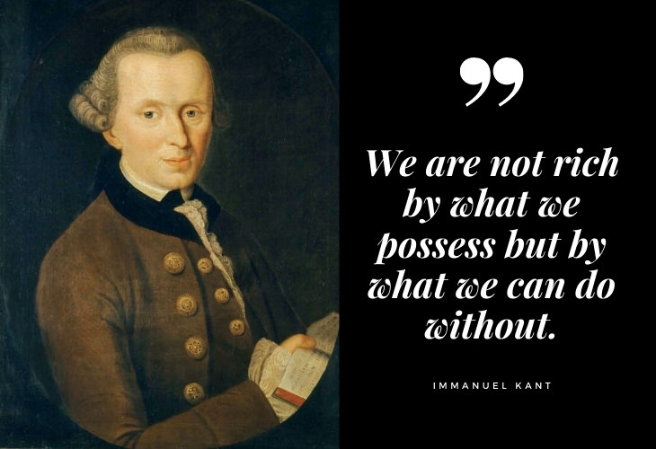 Immanuel Kant Quotes We are not rich by what we possess but by what we can do without.