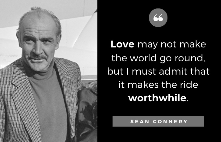 Quotes by Sean Connery: Love may not make the world go round, but I must admit that it makes the ride worthwhile.