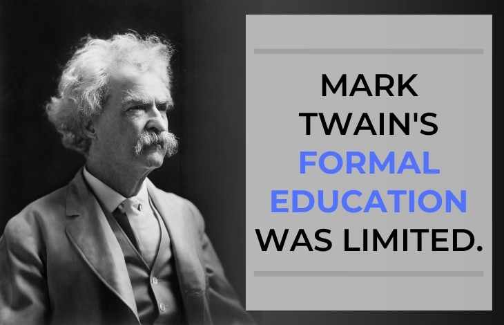 Mark Twain Facts The great author's formal education was limited.
