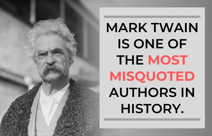 Mark Twain Facts Mark Twain is one of the most misquoted authors in history.