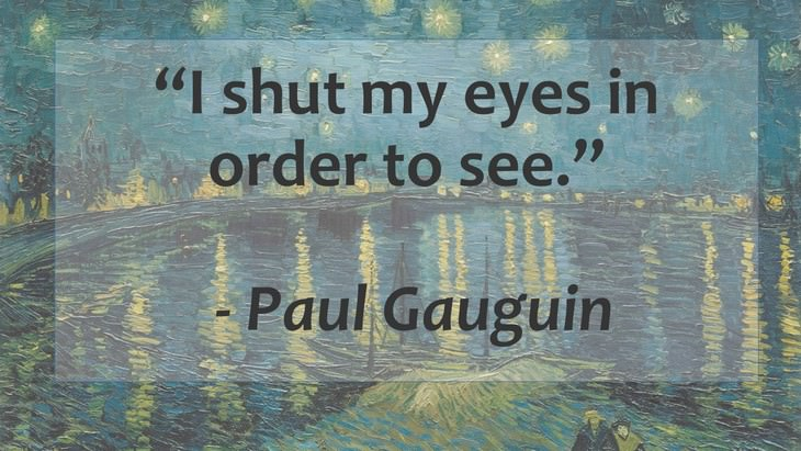 Inspirational Quotes From World's Great Artists Paul Gauguin