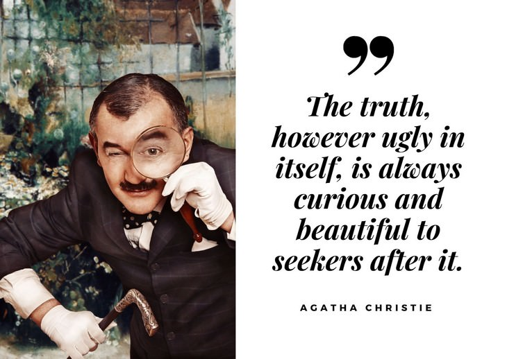 Agatha Christie Quotes The truth, however ugly in itself, is always curious and beautiful to seekers after it.