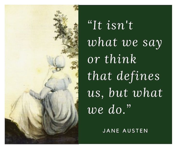 Jane Austen Quotes, It isn't what we say or think that defines us, but what we do.