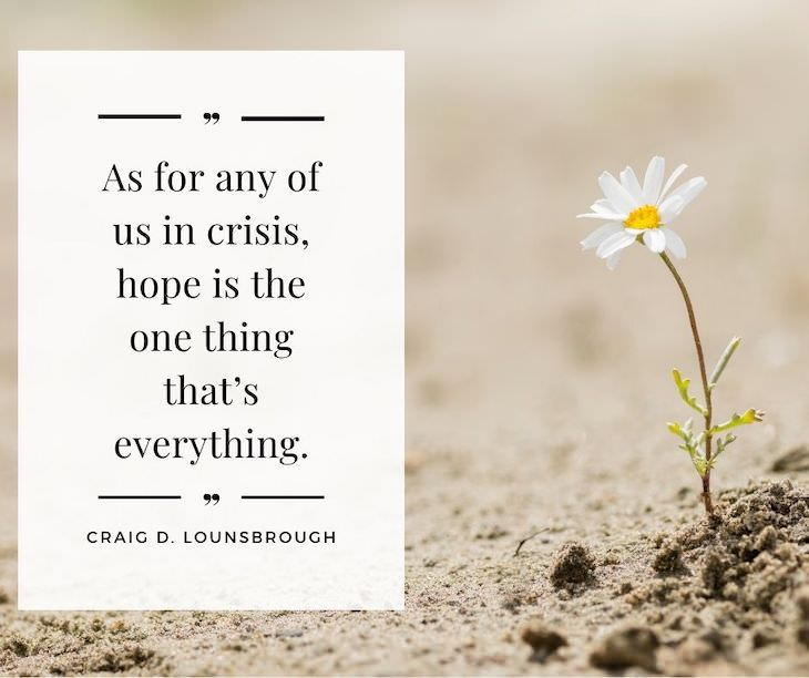 14 Profound Quotes On Resilience in Hard Times As for any of us in crisis, hope is the one thing that's everything.