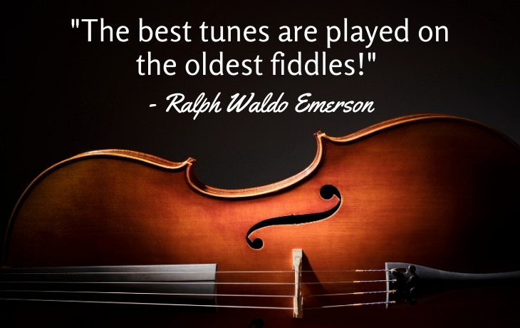 """Quotes About Aging """"The best tunes are played on the oldest fiddles!""""  - Ralph Waldo Emerson"""