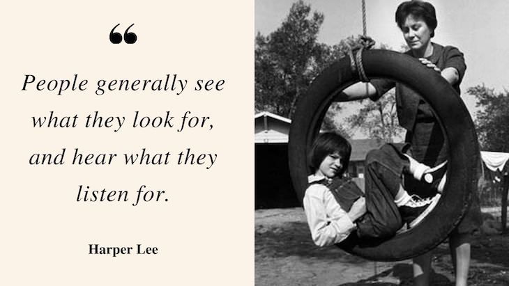 """Profound Quotes by Harper Lee """"People generally see what they look for, and hear what they listen for."""""""