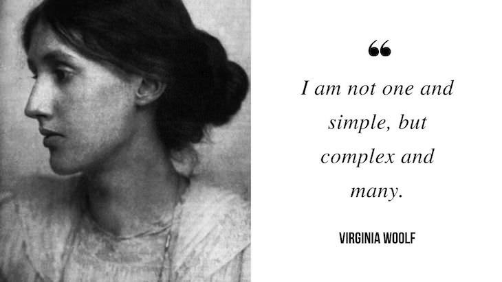 12 Profound Quotes by Virginia Woolf I am not one and simple, but complex and many.