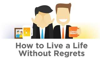 The Secrets for Living a Happy Life Without Regrets.
