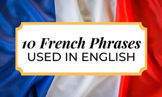 You Know and Use French All the Time - 10 Useful Examples