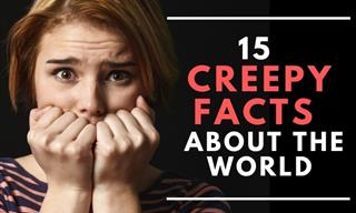 15 Spine-Chilling Facts About the World