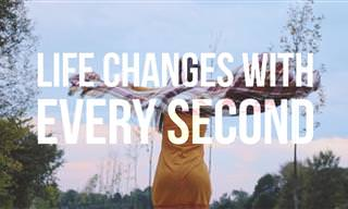 Life Changes With Every Second