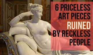 6 Priceless Art Pieces Were Ruined by Reckless People