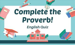 Quiz: Can You Complete All 15 Proverbs?