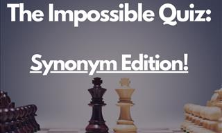 Impossible Quiz: English Synonyms Edition!