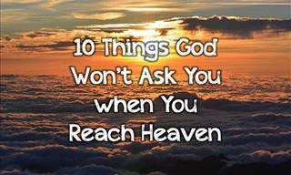10 Questions God Won't Ask You in Heaven